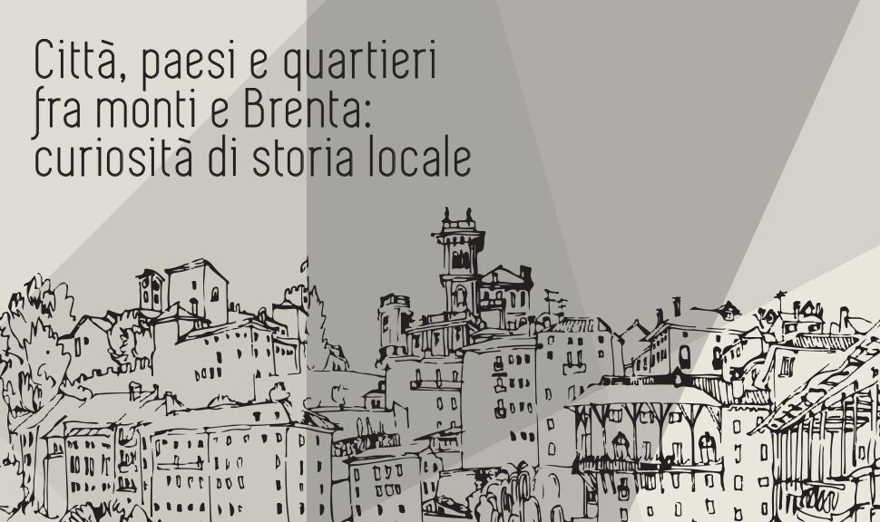 Destra Brenta - associazione culturale - Bassano del Grappa - un calcio al presente - città paesi e quartieri fra monti e brenta: curiosità di storia locale